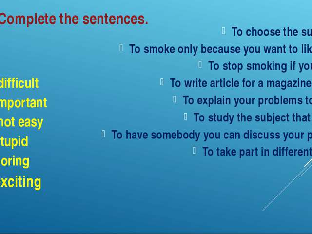 Complete the sentences. It is difficult It's important It is not easy It's st...
