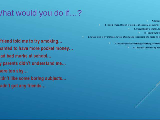 What would you do if…? 1. If my friend told me to try smoking… 2. If I wante...