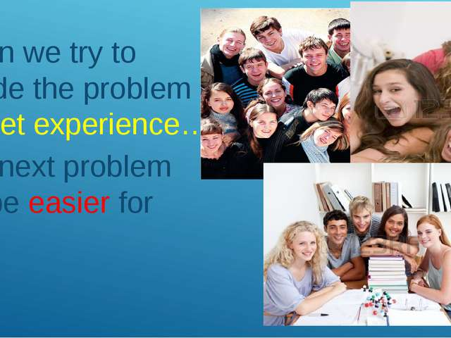 When we try to decide the problem we get experience… And next problem will b...