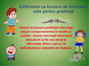 4.Părintele ca furnizor de informaţii utile pentru grădiniţă Părinţii furnize