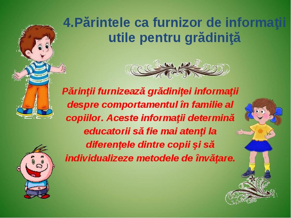 4.Părintele ca furnizor de informaţii utile pentru grădiniţă Părinţii furnize...
