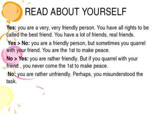 READ ABOUT YOURSELF Yes: you are a very, very friendly person. You have all r