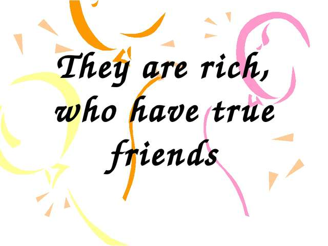 They are rich, who have true friends