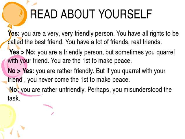 READ ABOUT YOURSELF Yes: you are a very, very friendly person. You have all r...