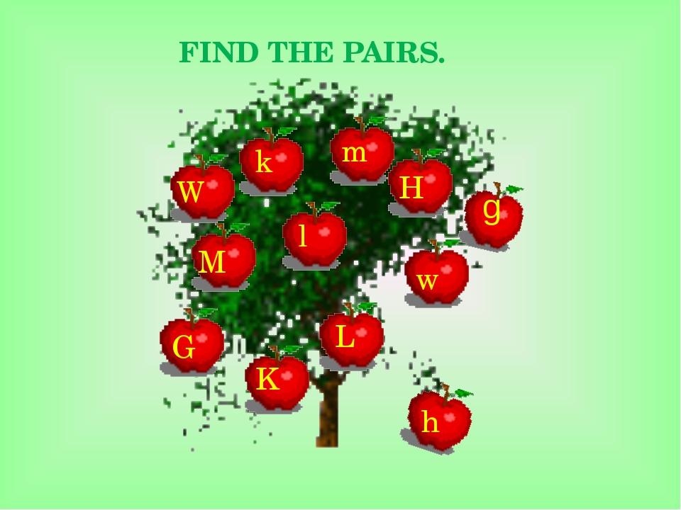 FIND THE PAIRS. W M G K L H k l w m h g