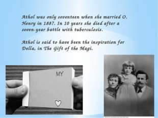 Athol was only seventeen when she married O. Henry in 1887. In 10 years she d