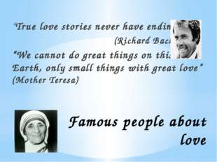 "Famous people about love ""True love stories never have endings."" (Richard Bac"