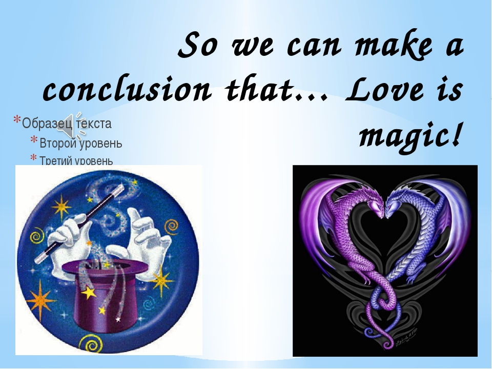 So we can make a conclusion that… Love is magic!