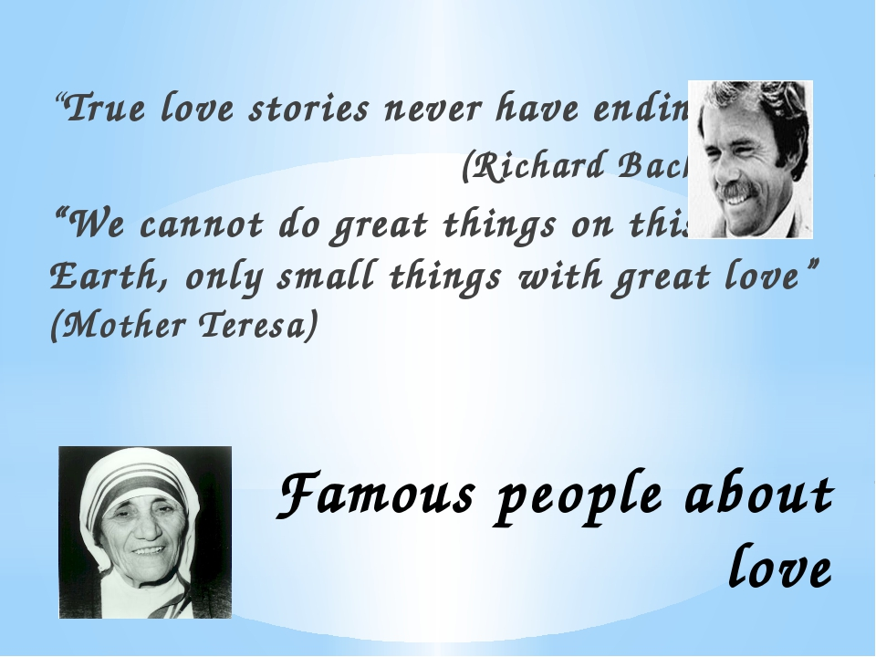 "Famous people about love ""True love stories never have endings."" (Richard Bac..."
