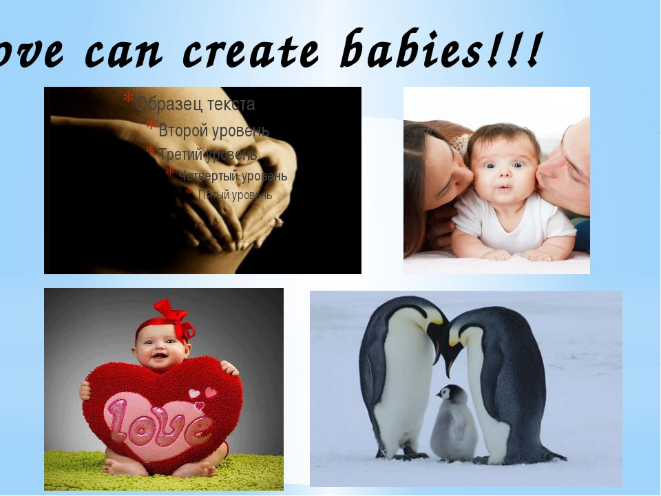 Love can create babies!!!