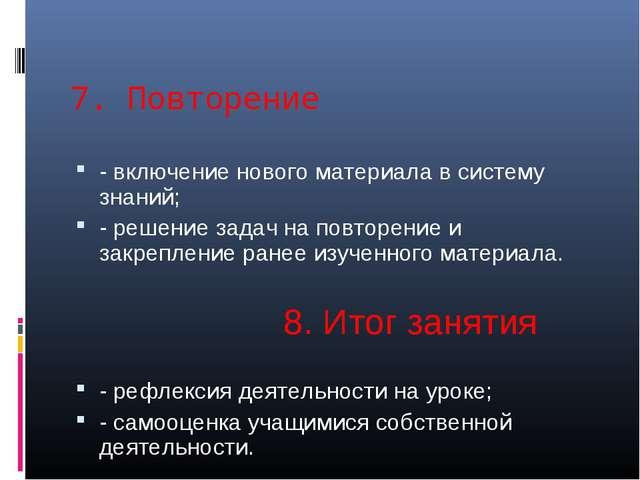 7. Повторение  - включение нового материала в систему знаний; - решение за...