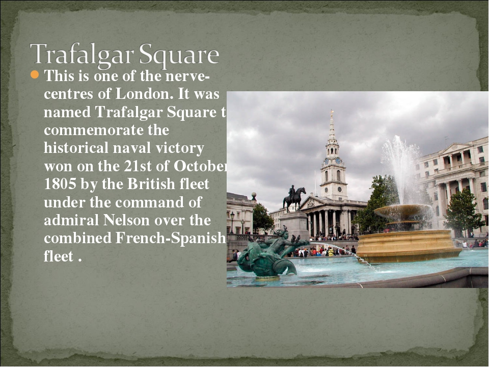 This is one of the nerve-centres of London. It was named Trafalgar Square to...