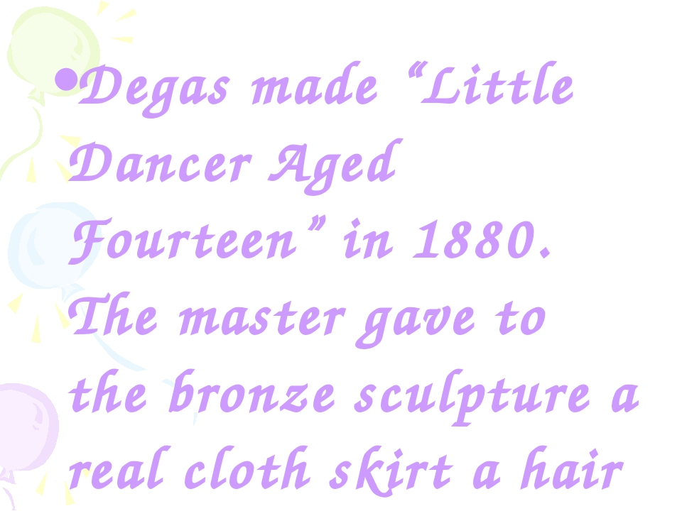 "Degas made ""Little Dancer Aged Fourteen"" in 1880. The master gave to the bron..."