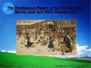 The Posthumous Papers of the Pickwick Club  (Monthly serial, April 1836 to No