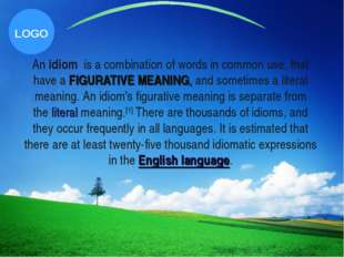 An idiom  is a combination of words in common use, that have a FIGURATIVE MEA