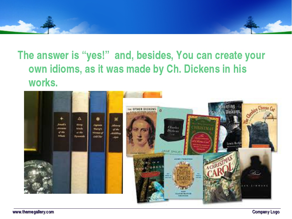 "The answer is ""yes!"" and, besides, You can create your own idioms, as it was..."