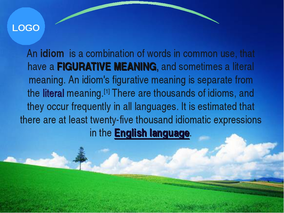 An idiom  is a combination of words in common use, that have a FIGURATIVE MEA...