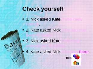 Check yourself 1. Nick asked Kate if she knew French. 2. Kate asked Nick if h
