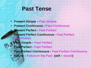 Past Tense Present Simple – Past Simple Present Continuous - Past Continuous