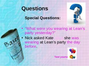"Questions Special Questions: ""What were you wearing at Lean's party yesterday"