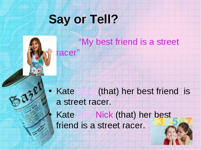 "Say or Tell? ""My best friend is a street racer"" Kate says (that) her best fri..."