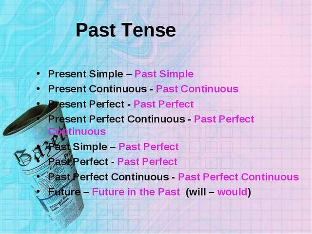 Past Tense Present Simple – Past Simple Present Continuous - Past Continuous...