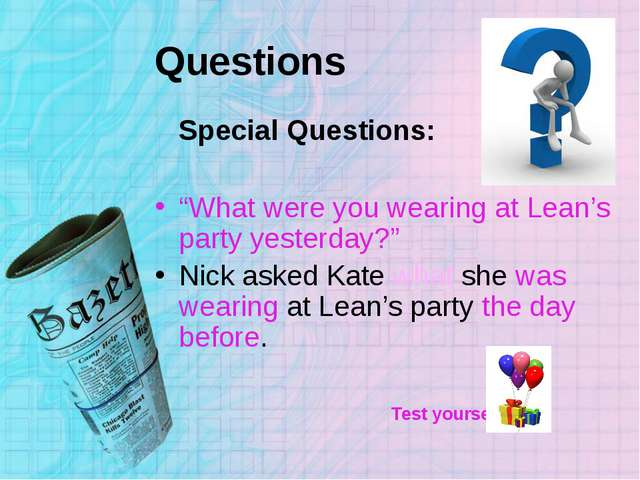 """Questions Special Questions: """"What were you wearing at Lean's party yesterday..."""