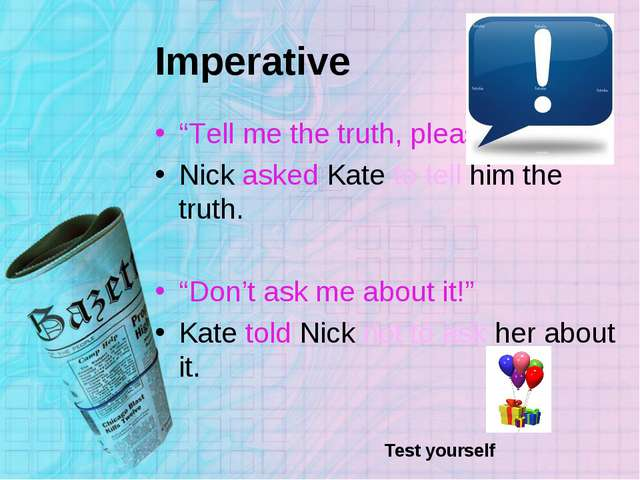 "Imperative ""Tell me the truth, please."" Nick asked Kate to tell him the truth..."