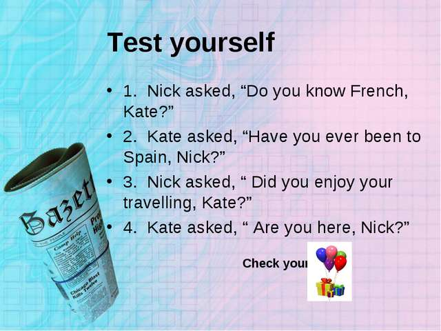"Test yourself 1. Nick asked, ""Do you know French, Kate?"" 2. Kate asked, ""Have..."