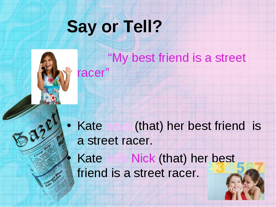 """Say or Tell? """"My best friend is a street racer"""" Kate says (that) her best fri..."""