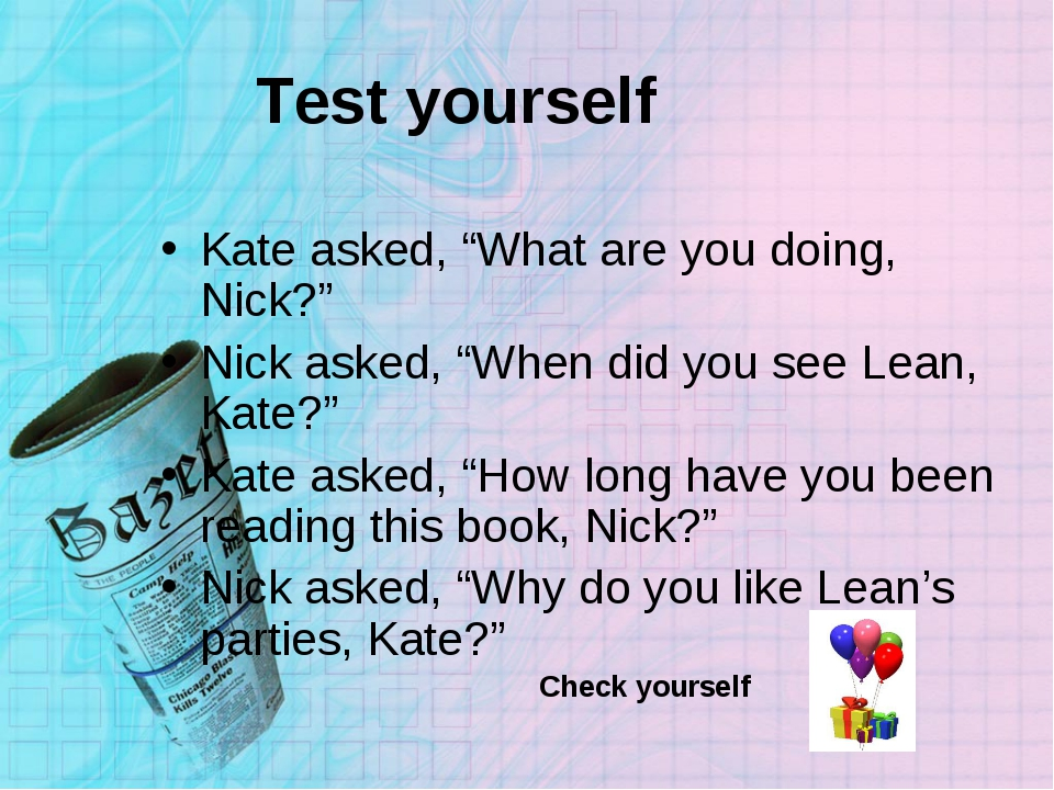 "Test yourself Kate asked, ""What are you doing, Nick?"" Nick asked, ""When did y..."