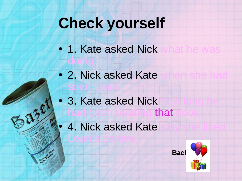 Check yourself 1. Kate asked Nick what he was doing. 2. Nick asked Kate when...