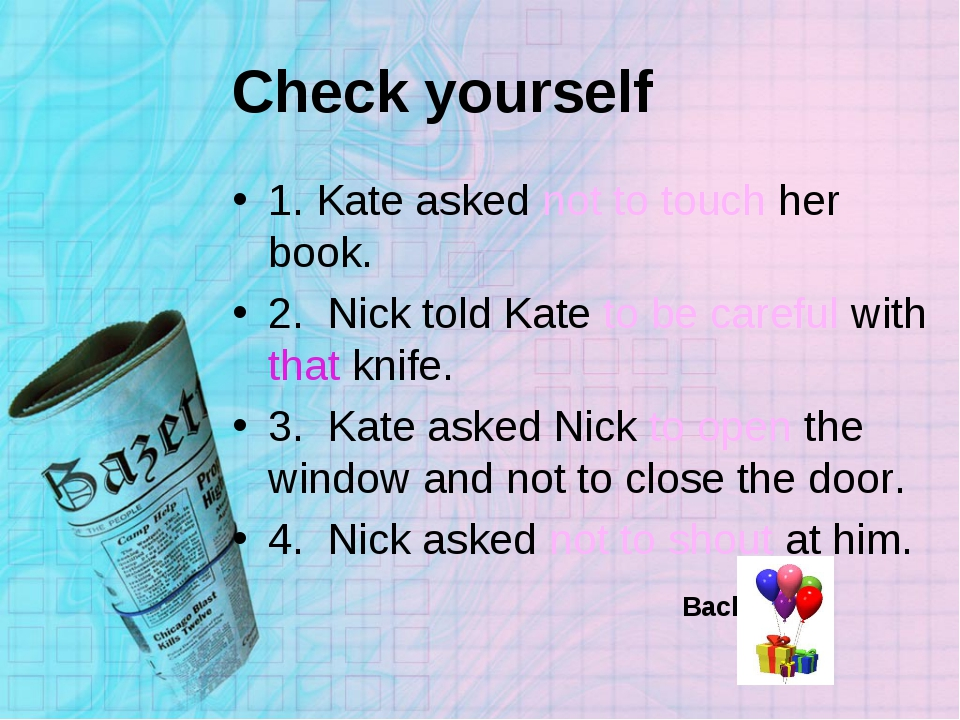 Check yourself 1. Kate asked not to touch her book. 2. Nick told Kate to be c...