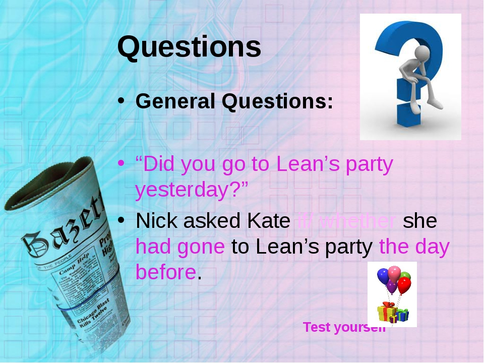 "Questions General Questions: ""Did you go to Lean's party yesterday?"" Nick ask..."