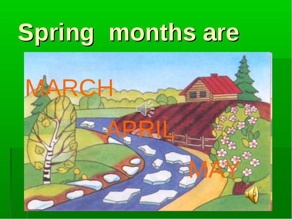 Spring months are MARCH APRIL MAY
