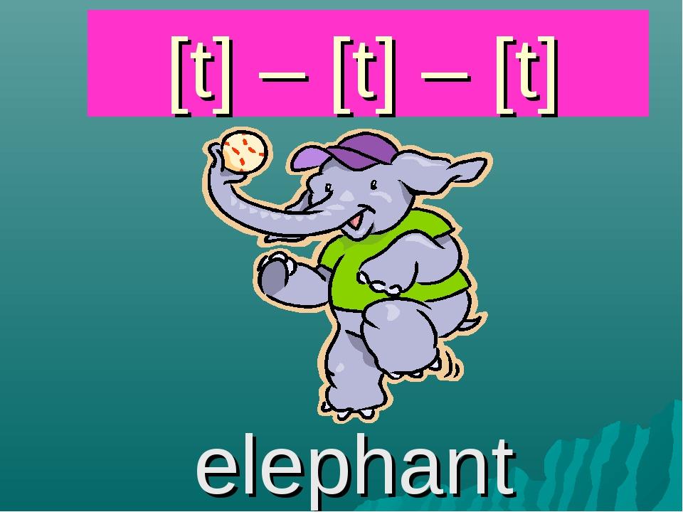 [t] – [t] – [t] elephant