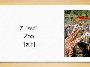 Z-[zed] Zoo [zuː]