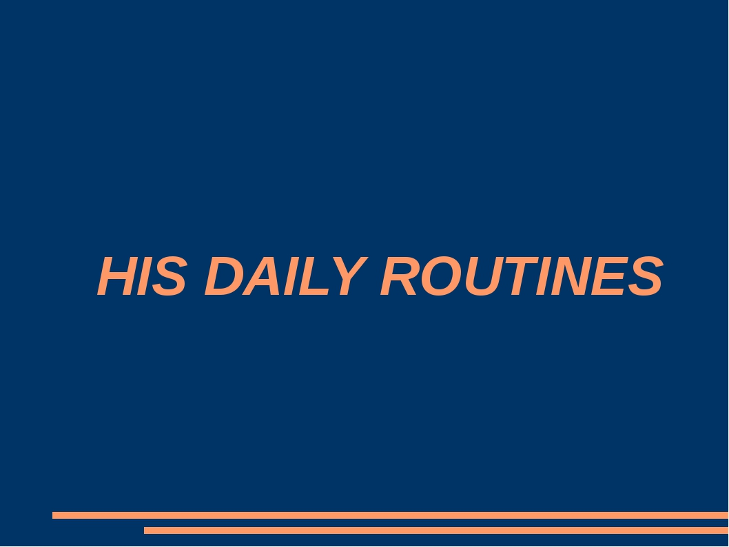 HIS DAILY ROUTINES