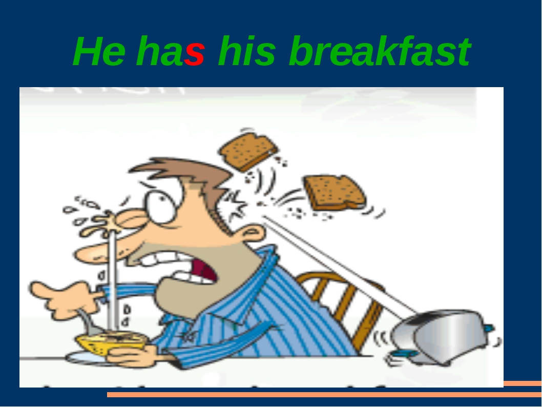 He has his breakfast