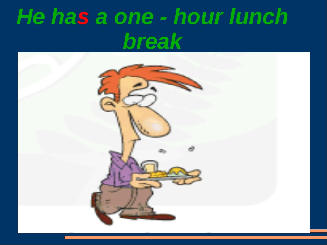 He has a one - hour lunch break