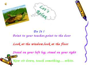 Do It ! Point to your teacher,point to the door Look at the window,look at t