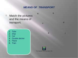 MEANS OF TRANSPORT Match the pictures and the means of transport. Tube Ship C