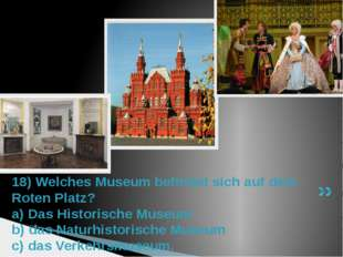 18) Welches Museum befindet sich auf dem Roten Platz? a) Das Historische Muse