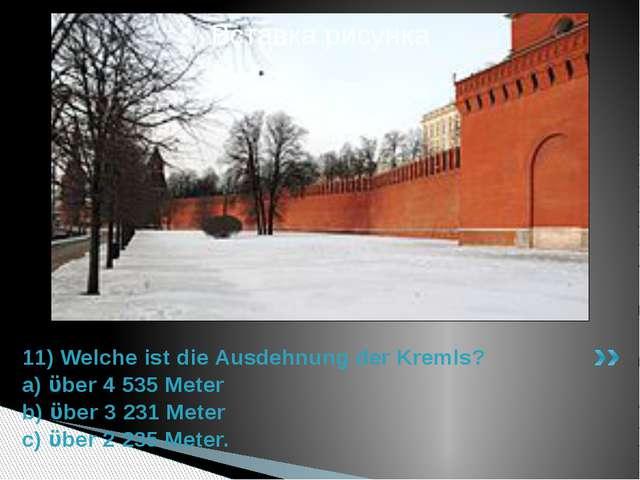 11) Welche ist die Ausdehnung der Kremls? a) ϋber 4 535 Meter b) ϋber 3 231 M...