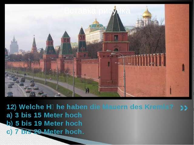 12) Welche Hӧhe haben die Mauern des Kremls? a) 3 bis 15 Meter hoch b) 5 bis...