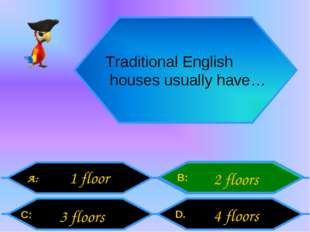 Traditional English houses usually have… A: C: B: D. 1 floor 3 floors 2 floor
