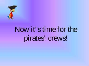 Now it's time for the pirates' crews!