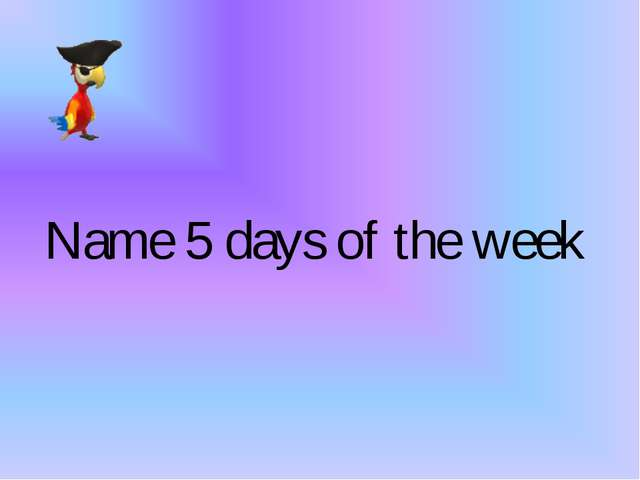 Name 5 days of the week