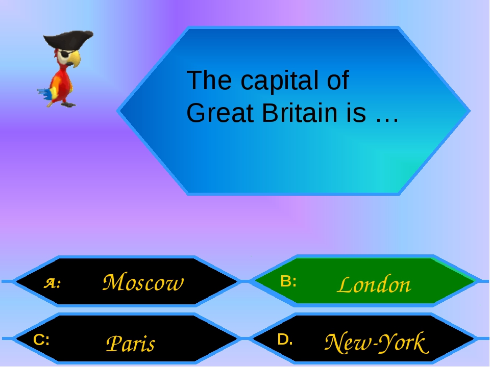 The capital of Great Britain is … A: C: B: D. Moscow Paris London New-York