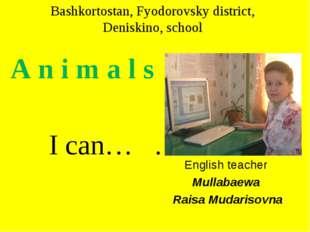 Bashkortostan, Fyodorovsky district, Deniskino, school A n i m a l s I can…